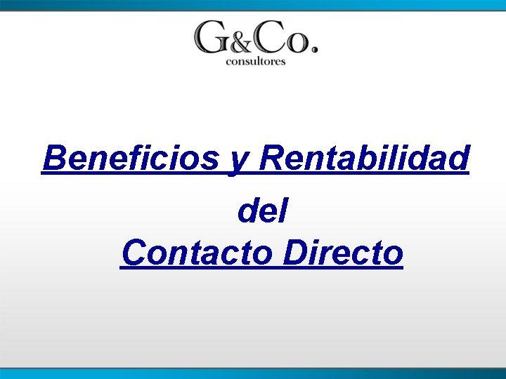 Beneficios y Rentabilidad del Contacto Directo