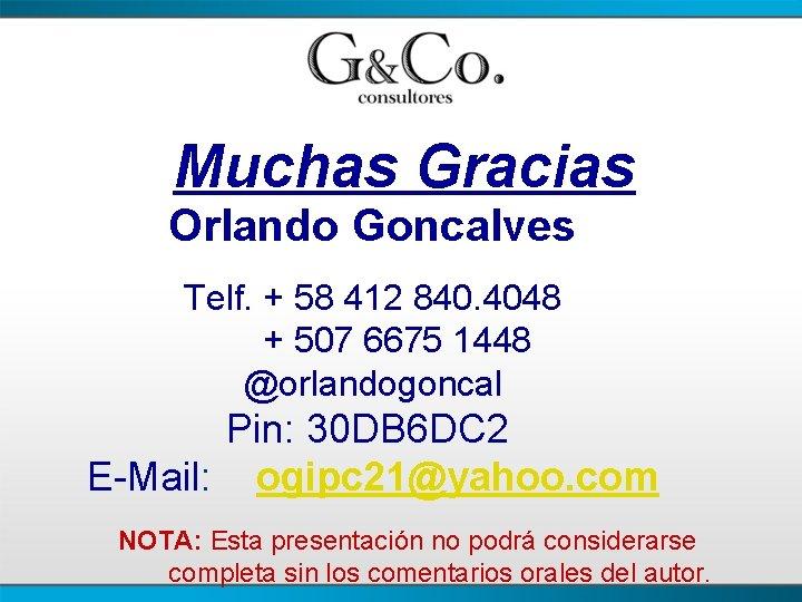 Muchas Gracias Orlando Goncalves Telf. + 58 412 840. 4048 + 507 6675 1448