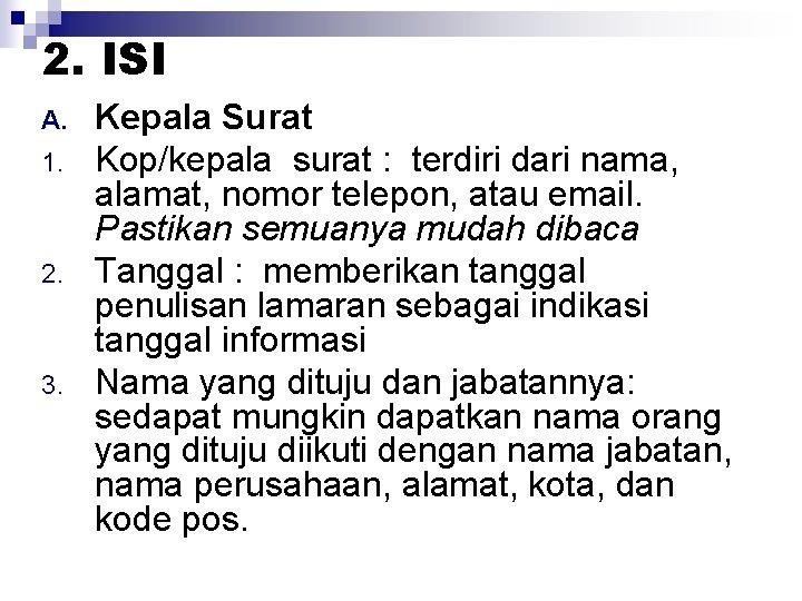 2. ISI A. 1. 2. 3. Kepala Surat Kop/kepala surat : terdiri dari nama,