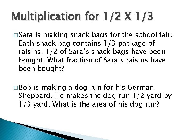 Multiplication for 1/2 X 1/3 � Sara is making snack bags for the school