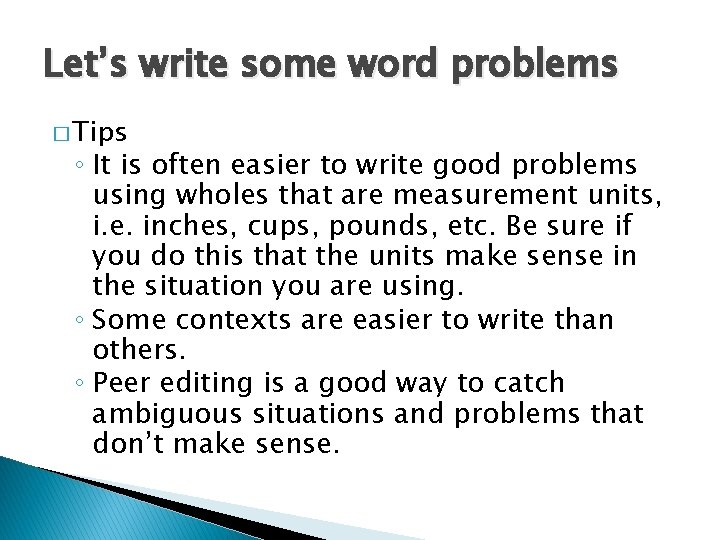 Let's write some word problems � Tips ◦ It is often easier to write