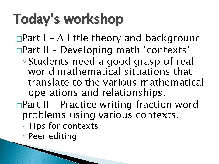 Today's workshop �Part I – A little theory and background �Part II – Developing