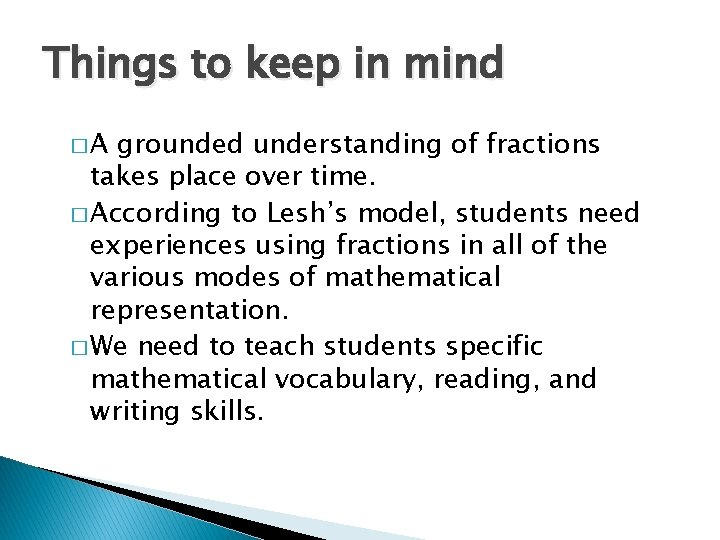 Things to keep in mind �A grounded understanding of fractions takes place over time.