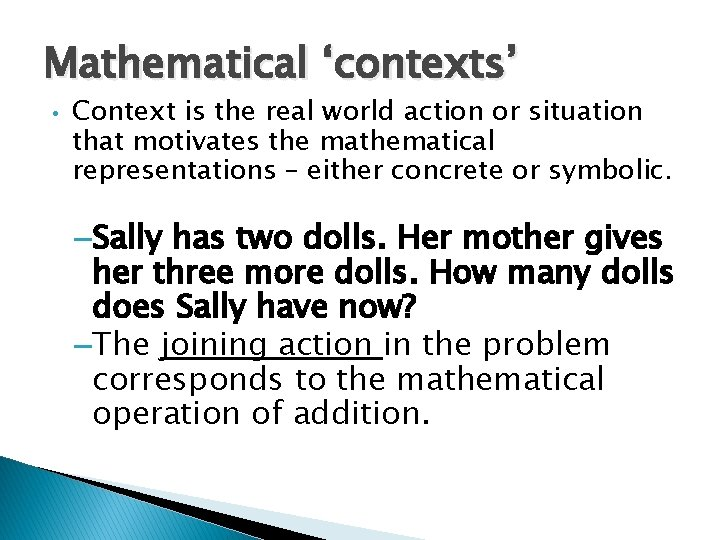 Mathematical 'contexts' • Context is the real world action or situation that motivates the