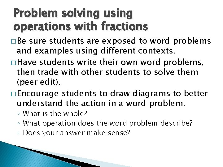 Problem solving using operations with fractions � Be sure students are exposed to word