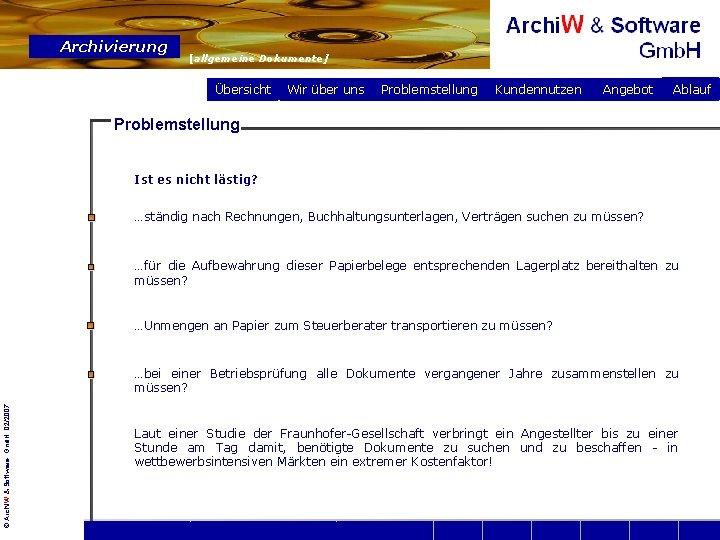 Archivierung [allgemeine Dokumente] Übersicht Wir über uns Problemstellung Kundennutzen Angebot Ablauf Problemstellung Ist es