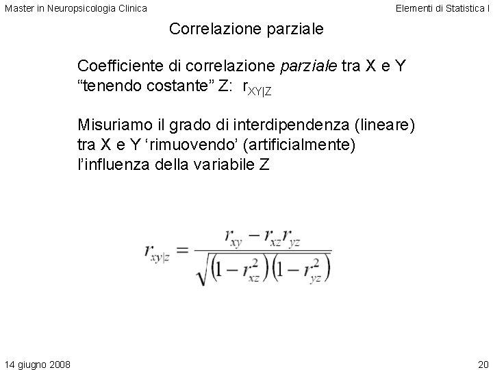 Master in Neuropsicologia Clinica Elementi di Statistica I Correlazione parziale Coefficiente di correlazione parziale