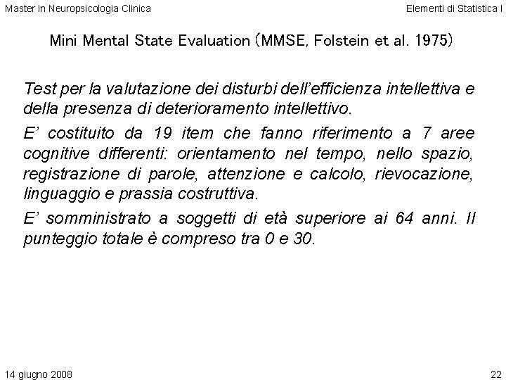 Master in Neuropsicologia Clinica Elementi di Statistica I Mini Mental State Evaluation (MMSE, Folstein