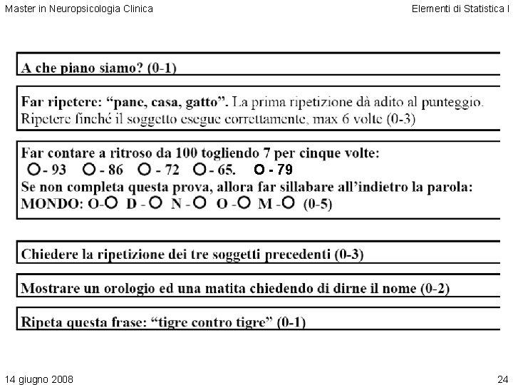 Master in Neuropsicologia Clinica Elementi di Statistica I O - 79 14 giugno 2008