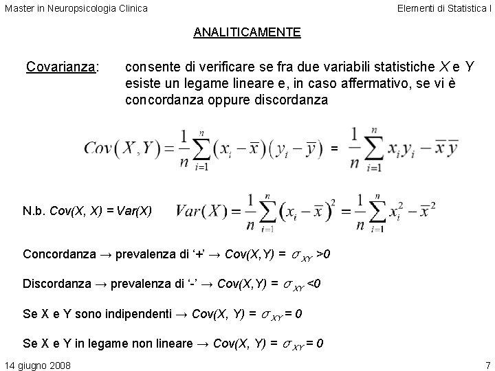 Master in Neuropsicologia Clinica Elementi di Statistica I ANALITICAMENTE Covarianza: consente di verificare se