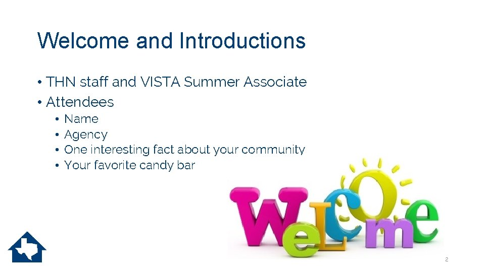 Welcome and Introductions • THN staff and VISTA Summer Associate • Attendees • •