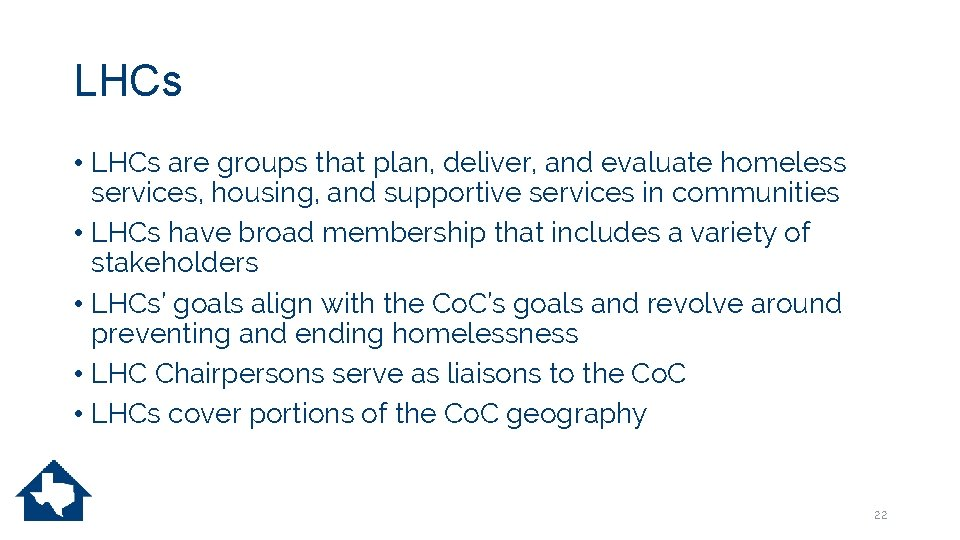 LHCs • LHCs are groups that plan, deliver, and evaluate homeless services, housing, and