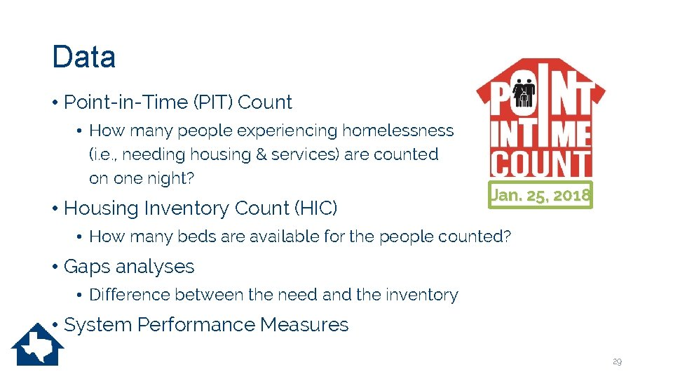 Data • Point-in-Time (PIT) Count • How many people experiencing homelessness (i. e. ,