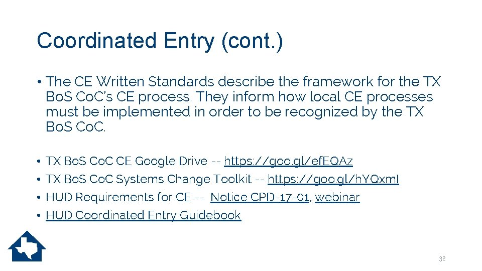 Coordinated Entry (cont. ) • The CE Written Standards describe the framework for the