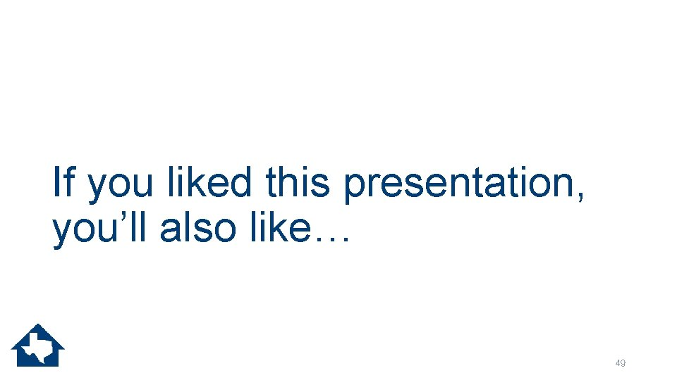 If you liked this presentation, you'll also like… 49