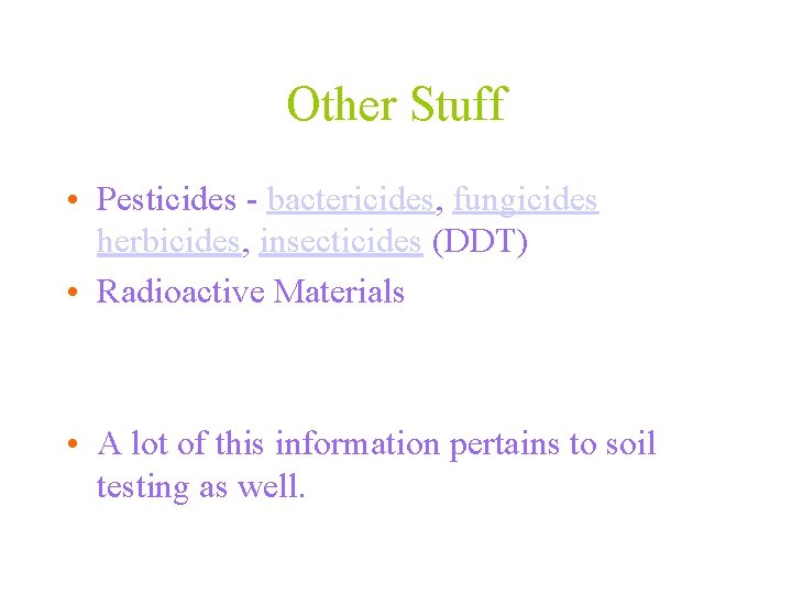 Other Stuff • Pesticides - bactericides, fungicides herbicides, insecticides (DDT) • Radioactive Materials •