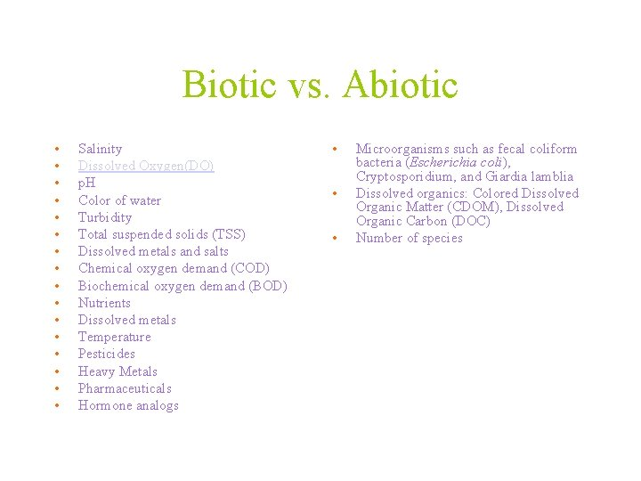 Biotic vs. Abiotic • • • • Salinity Dissolved Oxygen(DO) p. H Color of
