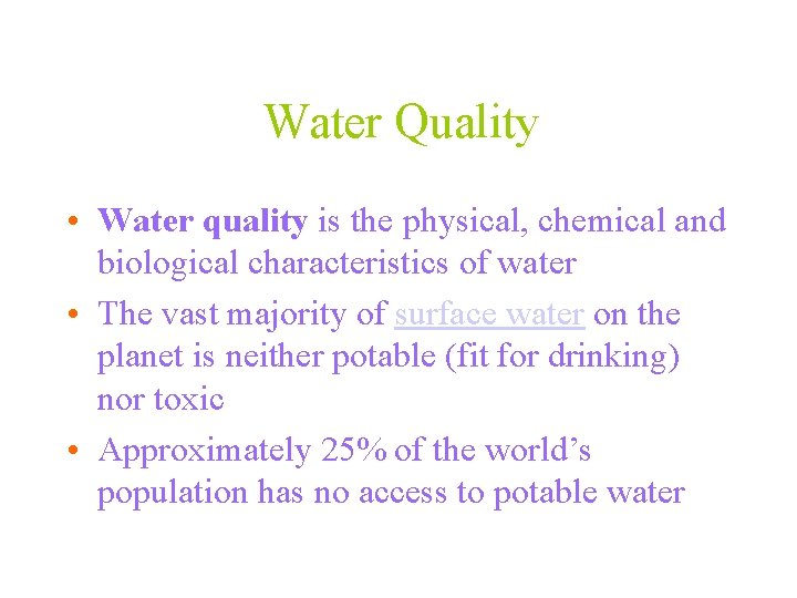 Water Quality • Water quality is the physical, chemical and biological characteristics of water