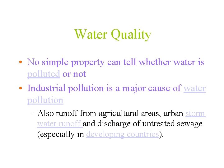 Water Quality • No simple property can tell whether water is polluted or not