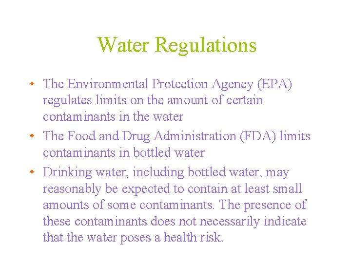 Water Regulations • The Environmental Protection Agency (EPA) regulates limits on the amount of