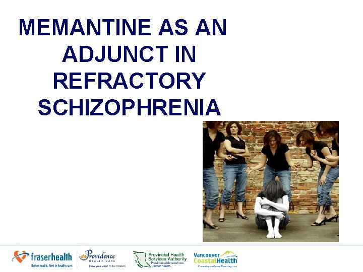 MEMANTINE AS AN ADJUNCT IN REFRACTORY SCHIZOPHRENIA
