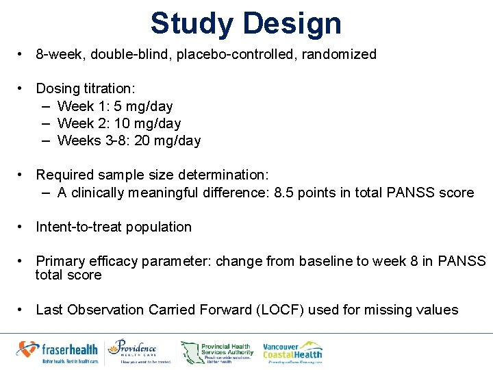 Study Design • 8 -week, double-blind, placebo-controlled, randomized • Dosing titration: – Week 1: