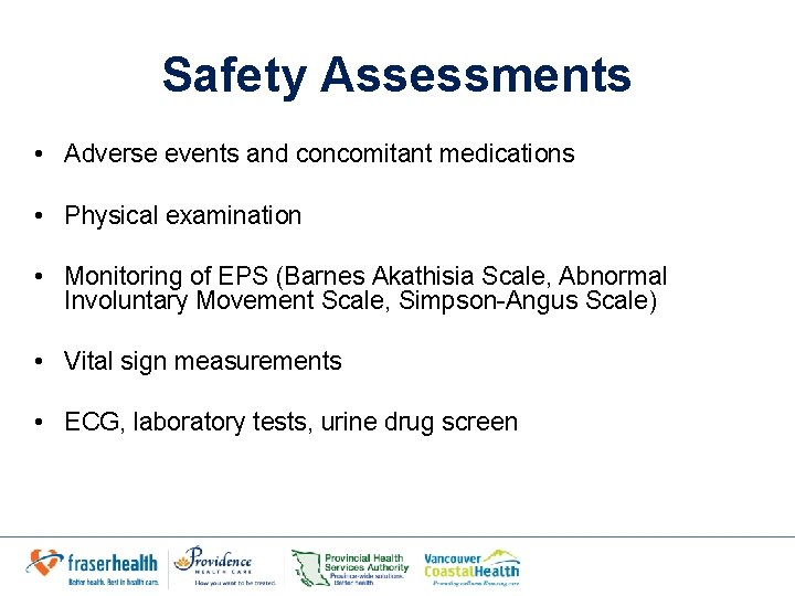 Safety Assessments • Adverse events and concomitant medications • Physical examination • Monitoring of