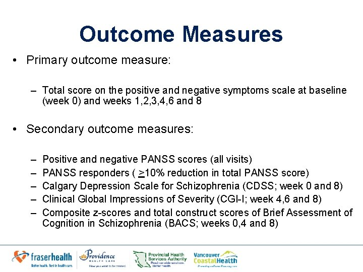 Outcome Measures • Primary outcome measure: – Total score on the positive and negative