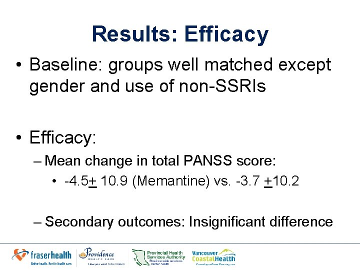 Results: Efficacy • Baseline: groups well matched except gender and use of non-SSRIs •