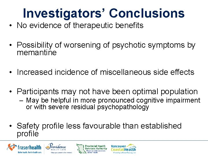 Investigators' Conclusions • No evidence of therapeutic benefits • Possibility of worsening of psychotic