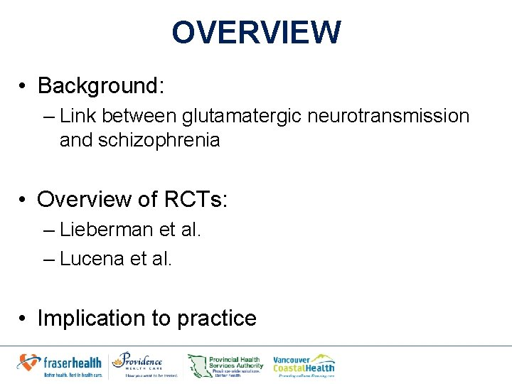OVERVIEW • Background: – Link between glutamatergic neurotransmission and schizophrenia • Overview of RCTs: