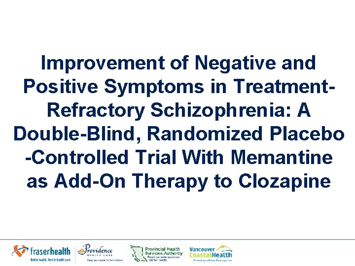 Improvement of Negative and Positive Symptoms in Treatment. Refractory Schizophrenia: A Double-Blind, Randomized Placebo