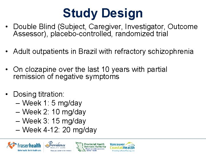 Study Design • Double Blind (Subject, Caregiver, Investigator, Outcome Assessor), placebo-controlled, randomized trial •