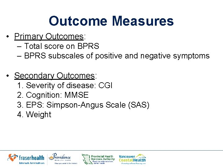 Outcome Measures • Primary Outcomes: – Total score on BPRS – BPRS subscales of