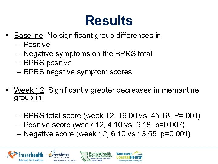 Results • Baseline: No significant group differences in – Positive – Negative symptoms on