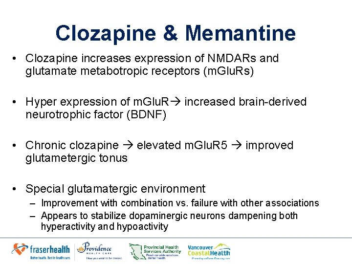 Clozapine & Memantine • Clozapine increases expression of NMDARs and glutamate metabotropic receptors (m.