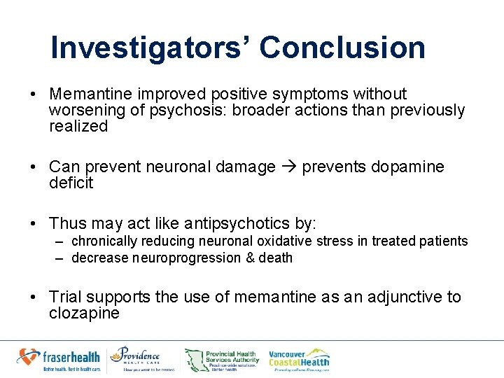 Investigators' Conclusion • Memantine improved positive symptoms without worsening of psychosis: broader actions than
