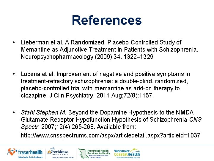 References • Lieberman et al. A Randomized, Placebo-Controlled Study of Memantine as Adjunctive Treatment