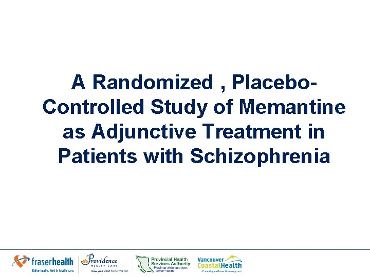 A Randomized , Placebo. Controlled Study of Memantine as Adjunctive Treatment in Patients with