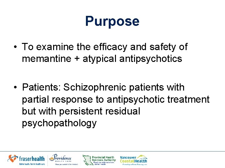 Purpose • To examine the efficacy and safety of memantine + atypical antipsychotics •