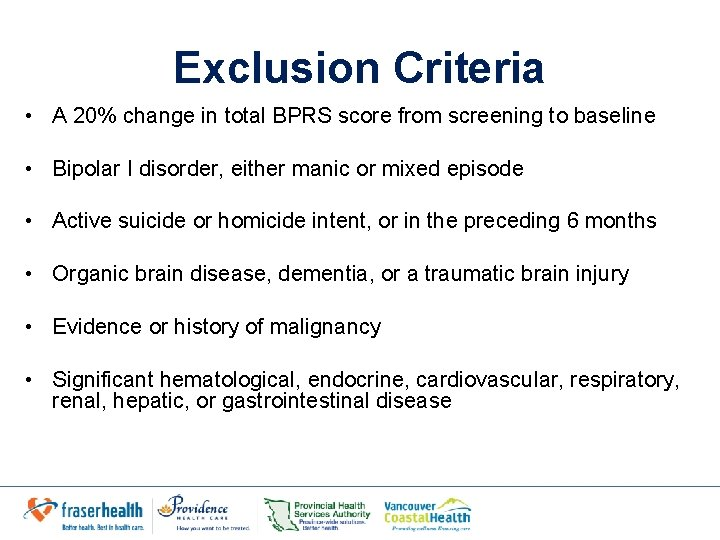 Exclusion Criteria • A 20% change in total BPRS score from screening to baseline