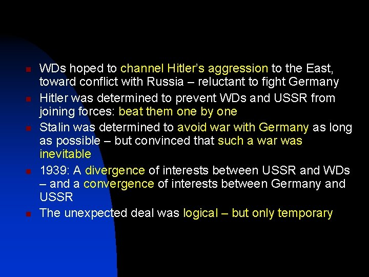 n n n WDs hoped to channel Hitler's aggression to the East, toward conflict