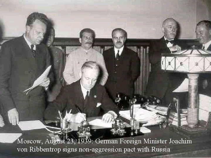 Moscow, August 23, 1939: German Foreign Minister Joachim von Ribbentrop signs non-aggression pact with