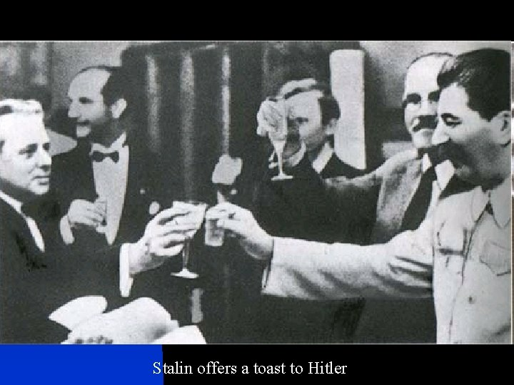 Stalin offers a toast to Hitler