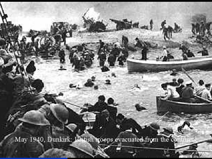 May 1940, Dunkirk: British troops evacuated from the continent