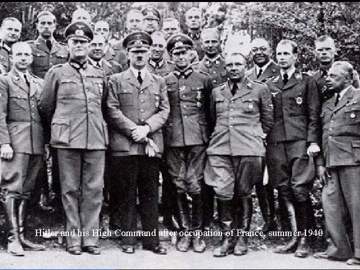 Hitler and his High Command after occupation of France, summer 1940