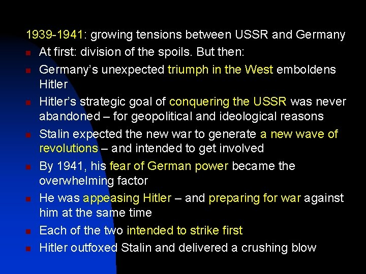 1939 -1941: growing tensions between USSR and Germany n At first: division of the