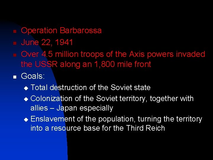 n n Operation Barbarossa June 22, 1941 Over 4. 5 million troops of the
