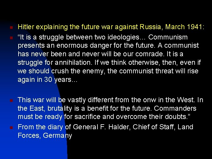 "n n Hitler explaining the future war against Russia, March 1941: ""It is a"