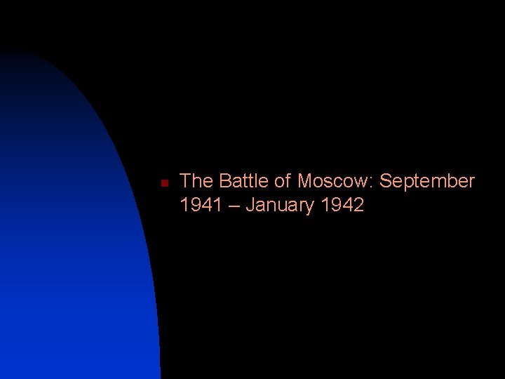 n The Battle of Moscow: September 1941 – January 1942